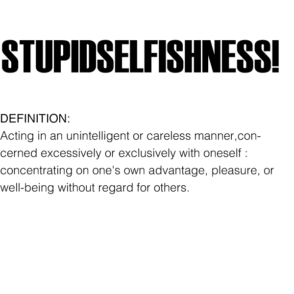 What is Stupidselfishness?